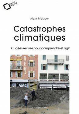 Parution : Catastrophes climatiques. 21 idées reçues pour comprendre et agir (Le cavalier bleu, 2021)